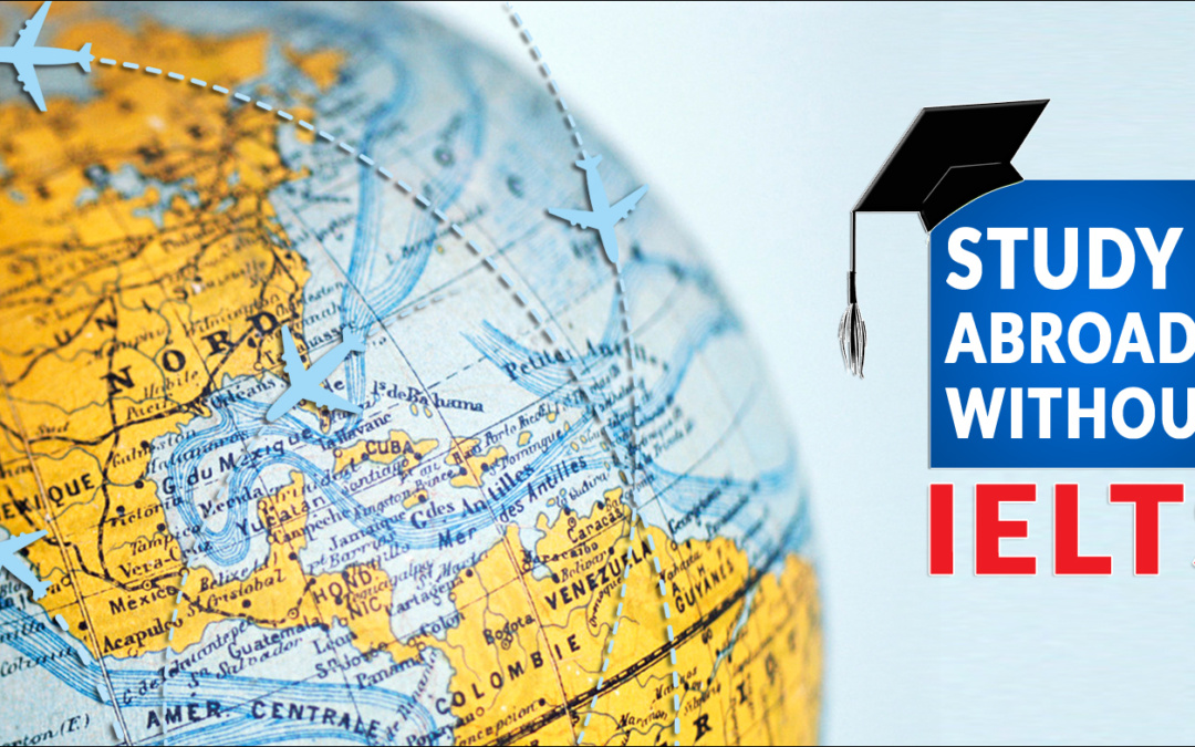 How to Study Abroad without IELTS – Canada, UK and Europe